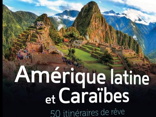 Ulysse lance ses 50 itinéraires de rêve en Amérique latine & Caraïbes