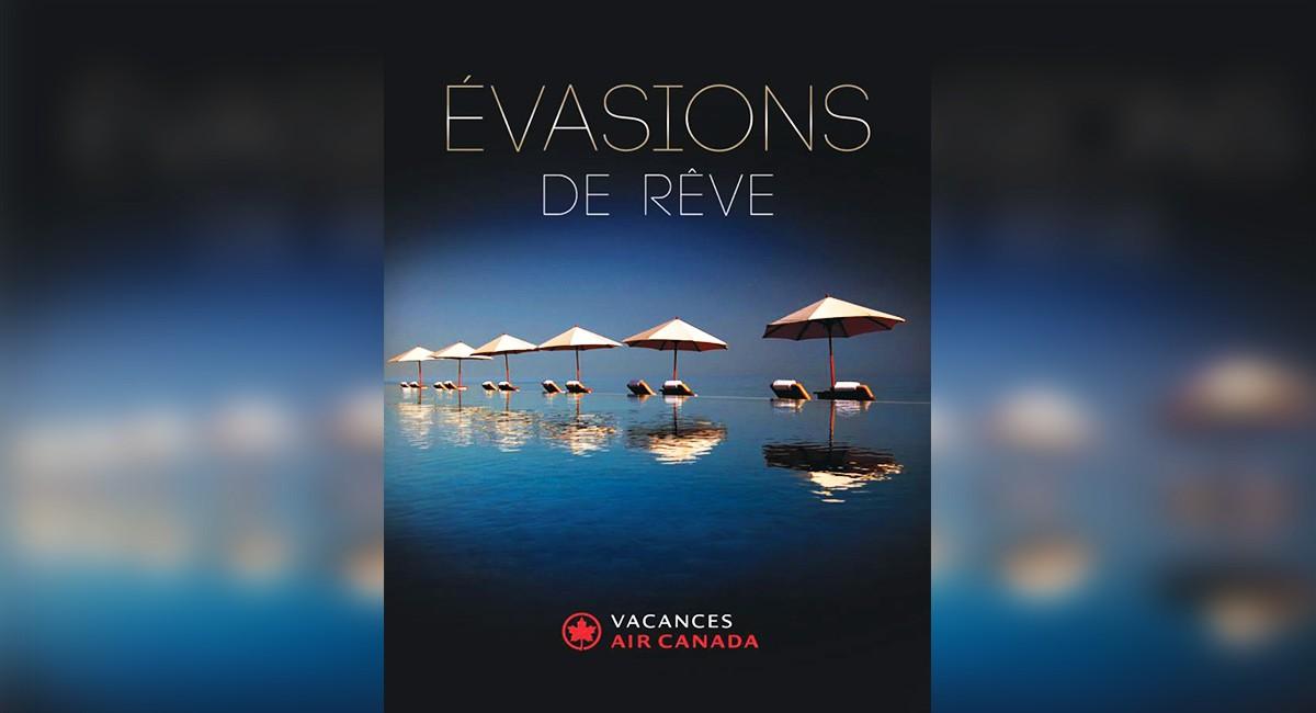 """Vacances Air Canada présente ses """"Évasions de rêve"""""""